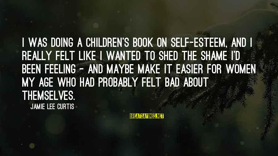 Esteem'd Sayings By Jamie Lee Curtis: I was doing a children's book on self-esteem, and I really felt like I wanted