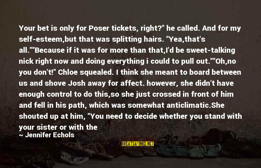 """Esteem'd Sayings By Jennifer Echols: Your bet is only for Poser tickets, right?"""" he called. And for my self-esteem,but that"""