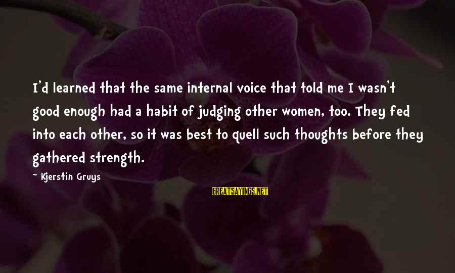 Esteem'd Sayings By Kjerstin Gruys: I'd learned that the same internal voice that told me I wasn't good enough had