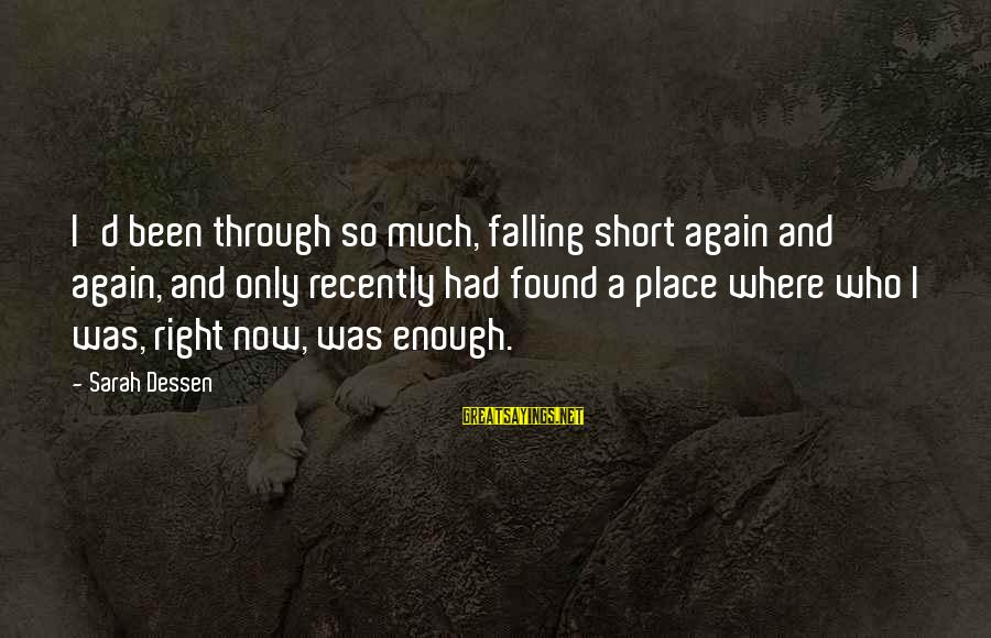 Esteem'd Sayings By Sarah Dessen: I'd been through so much, falling short again and again, and only recently had found