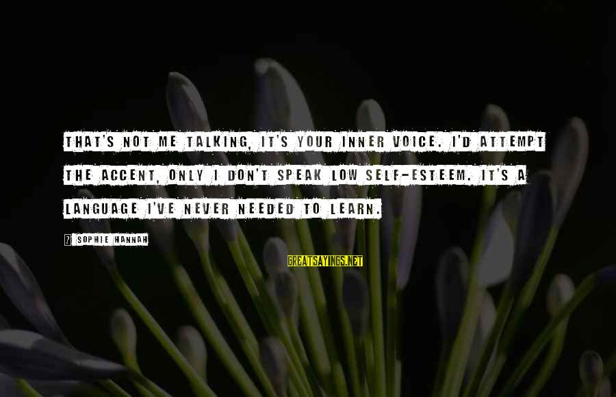 Esteem'd Sayings By Sophie Hannah: That's not me talking, it's your inner voice. I'd attempt the accent, only I don't