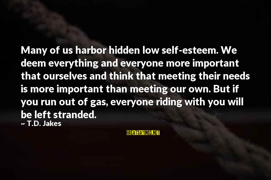 Esteem'd Sayings By T.D. Jakes: Many of us harbor hidden low self-esteem. We deem everything and everyone more important that