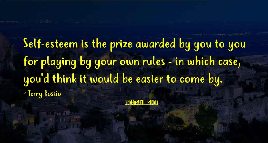 Esteem'd Sayings By Terry Rossio: Self-esteem is the prize awarded by you to you for playing by your own rules
