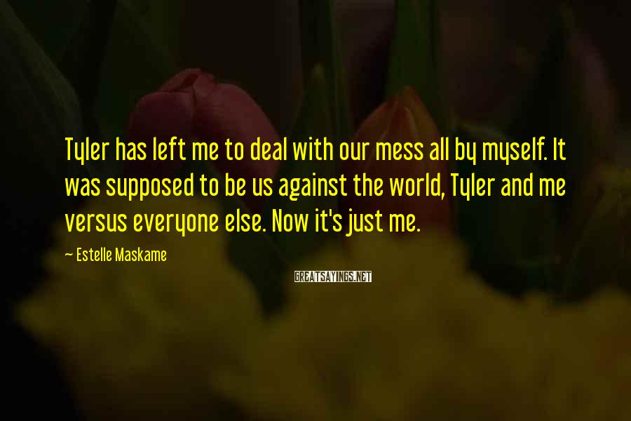 Estelle Maskame Sayings: Tyler has left me to deal with our mess all by myself. It was supposed