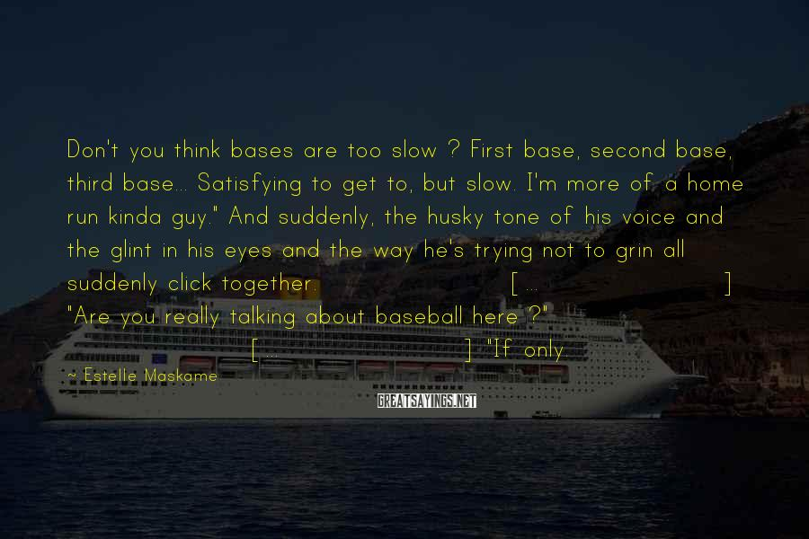 Estelle Maskame Sayings: Don't you think bases are too slow ? First base, second base, third base... Satisfying