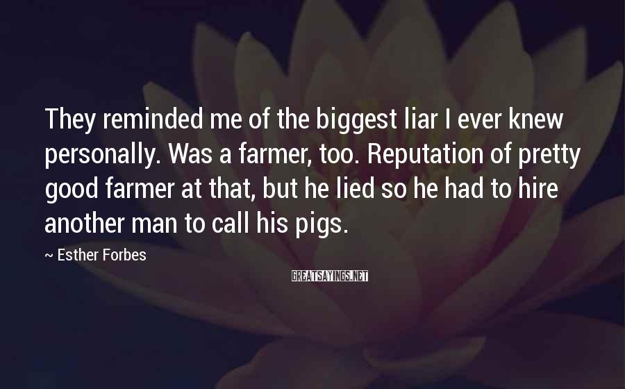 Esther Forbes Sayings: They reminded me of the biggest liar I ever knew personally. Was a farmer, too.
