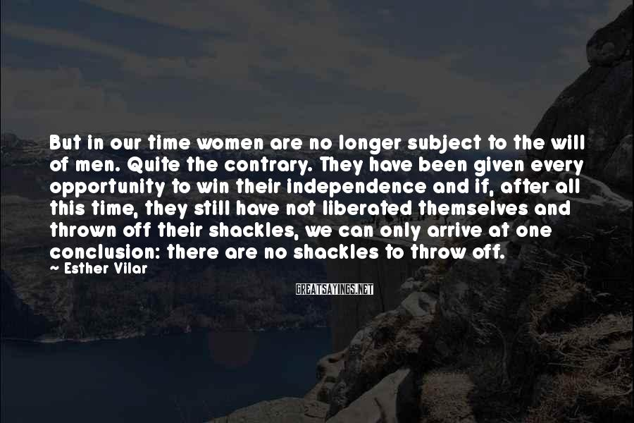 Esther Vilar Sayings: But in our time women are no longer subject to the will of men. Quite