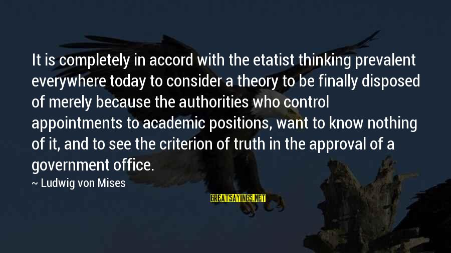 Etatist Sayings By Ludwig Von Mises: It is completely in accord with the etatist thinking prevalent everywhere today to consider a