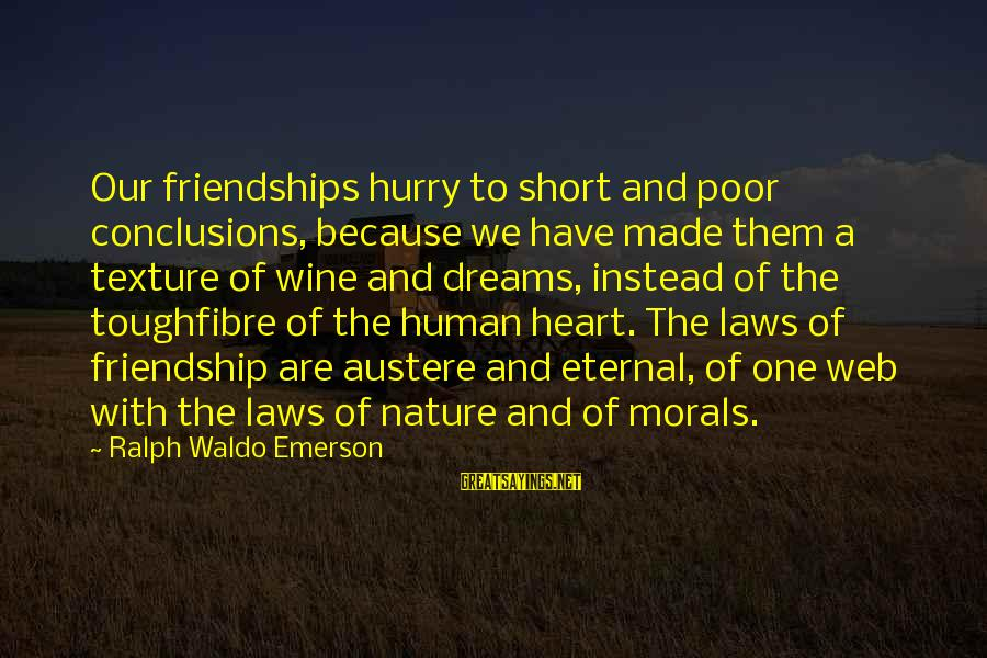 Eternal Friendship Sayings By Ralph Waldo Emerson: Our friendships hurry to short and poor conclusions, because we have made them a texture