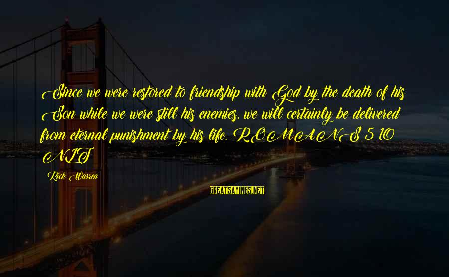 Eternal Friendship Sayings By Rick Warren: Since we were restored to friendship with God by the death of his Son while