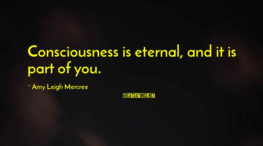 Eternal Life Quotes Sayings By Amy Leigh Mercree: Consciousness is eternal, and it is part of you.