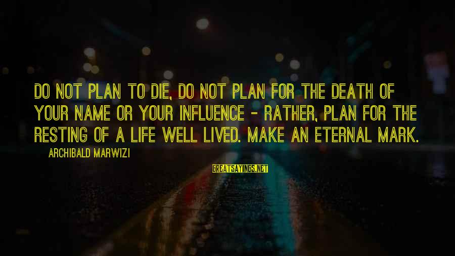 Eternal Life Quotes Sayings By Archibald Marwizi: Do not plan to die, do not plan for the death of your name or
