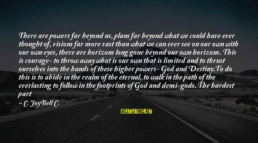 Eternal Life Quotes Sayings By C. JoyBell C.: There are powers far beyond us, plans far beyond what we could have ever thought