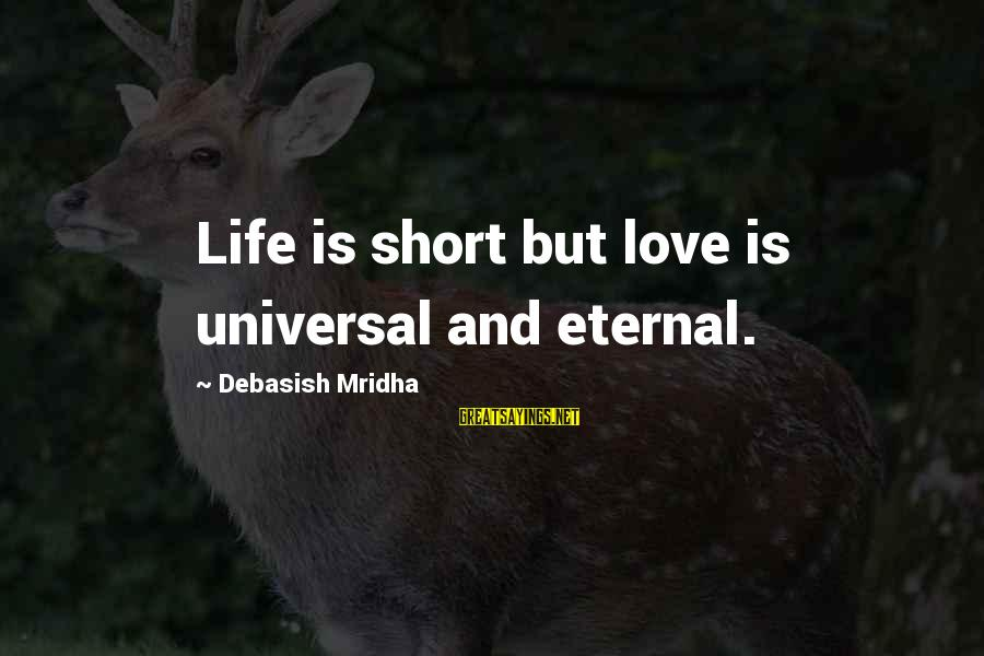 Eternal Life Quotes Sayings By Debasish Mridha: Life is short but love is universal and eternal.