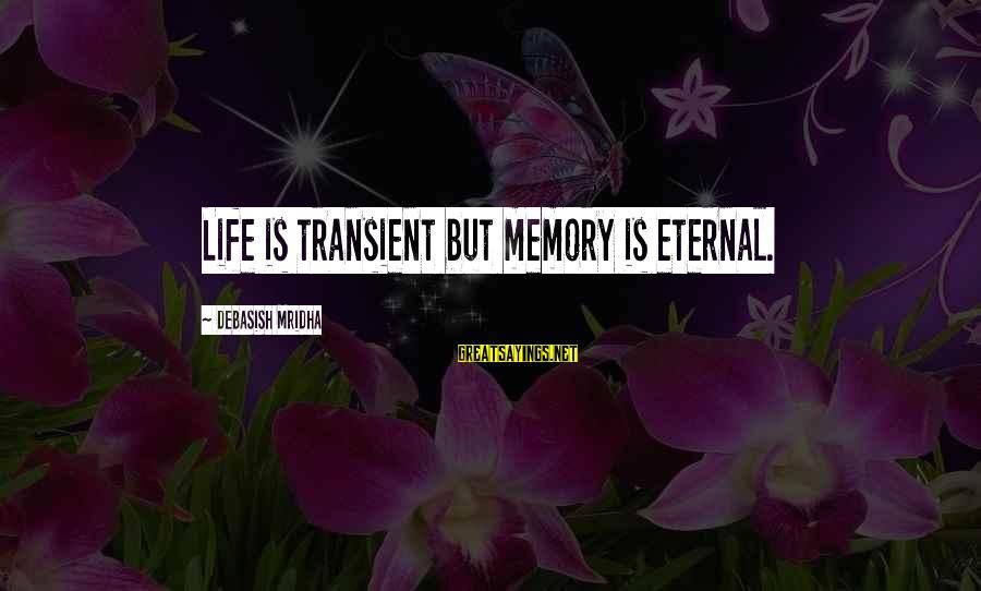 Eternal Life Quotes Sayings By Debasish Mridha: Life is transient but memory is eternal.