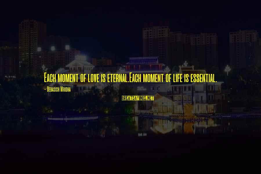 Eternal Life Quotes Sayings By Debasish Mridha: Each moment of love is eternal.Each moment of life is essential.