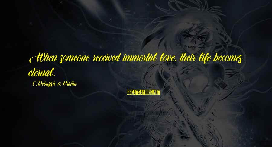 Eternal Life Quotes Sayings By Debasish Mridha: When someone received immortal love, their life becomes eternal.