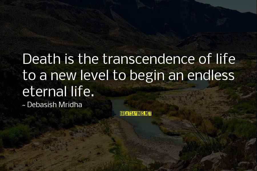Eternal Life Quotes Sayings By Debasish Mridha: Death is the transcendence of life to a new level to begin an endless eternal