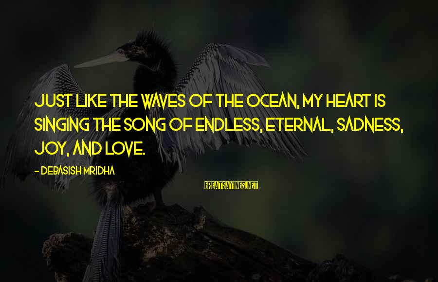 Eternal Life Quotes Sayings By Debasish Mridha: Just like the waves of the ocean, my heart is singing the song of endless,
