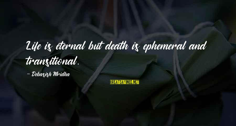 Eternal Life Quotes Sayings By Debasish Mridha: Life is eternal but death is ephemeral and transitional.