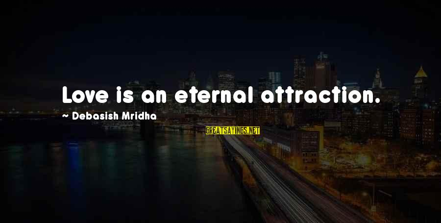 Eternal Life Quotes Sayings By Debasish Mridha: Love is an eternal attraction.