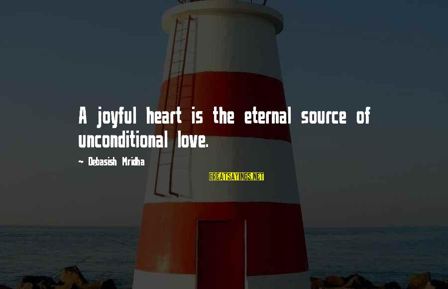 Eternal Life Quotes Sayings By Debasish Mridha: A joyful heart is the eternal source of unconditional love.