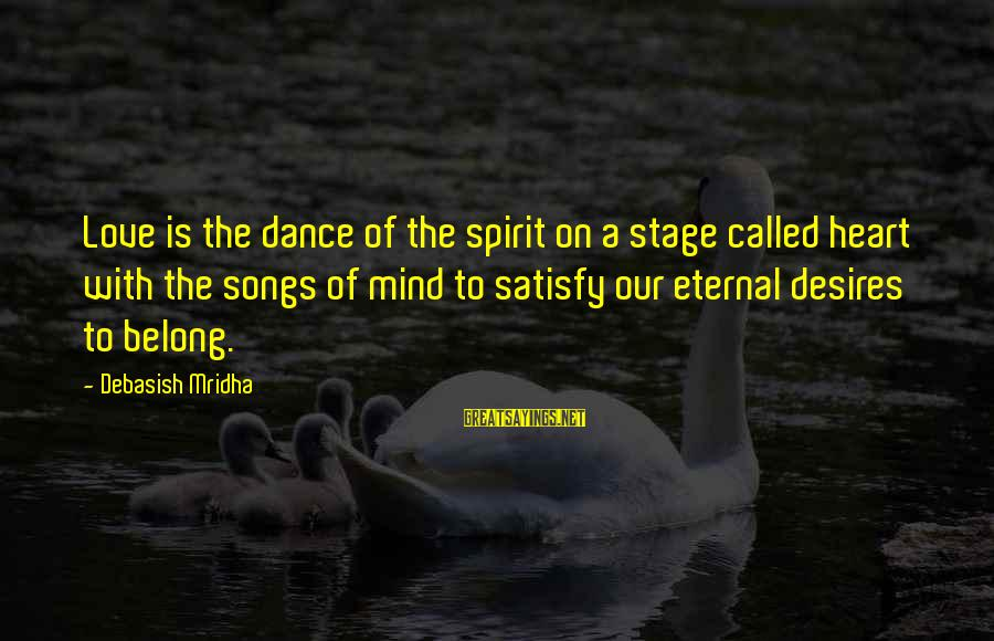 Eternal Life Quotes Sayings By Debasish Mridha: Love is the dance of the spirit on a stage called heart with the songs
