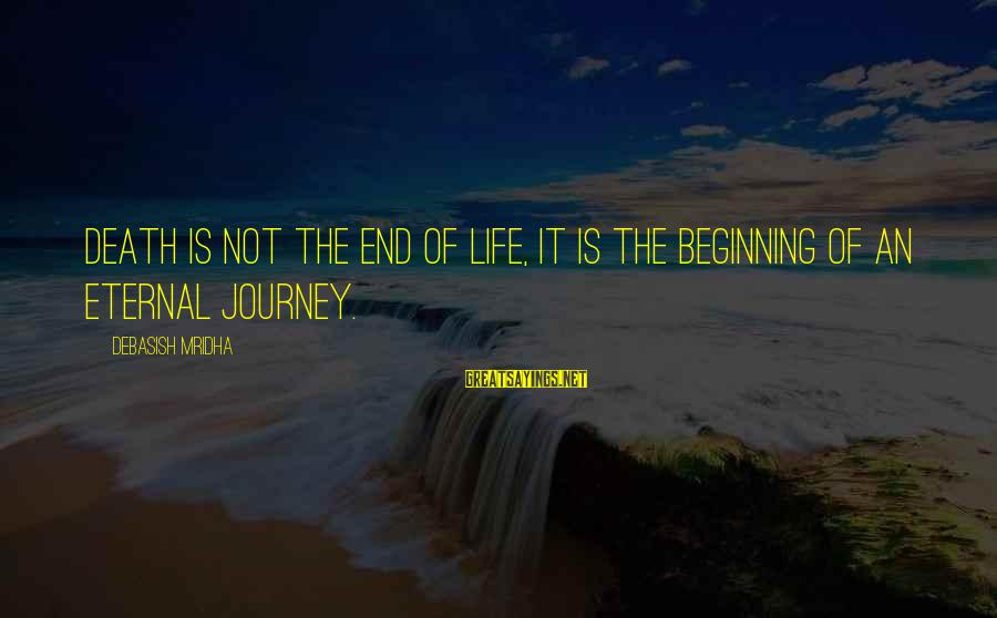 Eternal Life Quotes Sayings By Debasish Mridha: Death is not the end of life, it is the beginning of an eternal journey.