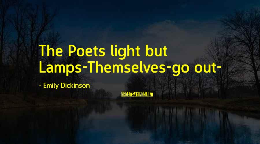 Eternal Life Quotes Sayings By Emily Dickinson: The Poets light but Lamps-Themselves-go out-