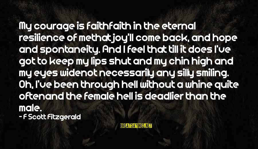 Eternal Life Quotes Sayings By F Scott Fitzgerald: My courage is faithfaith in the eternal resilience of methat joy'll come back, and hope