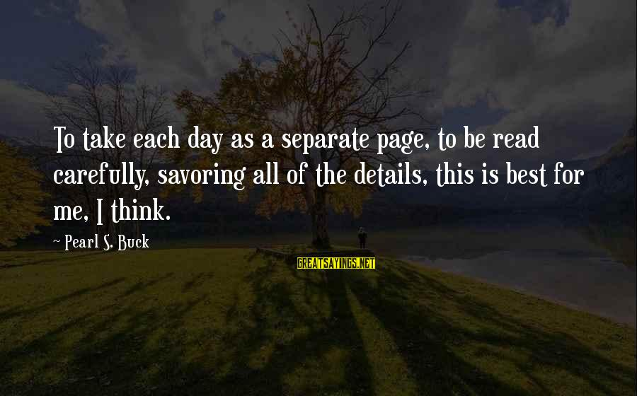 Eternal Life Quotes Sayings By Pearl S. Buck: To take each day as a separate page, to be read carefully, savoring all of