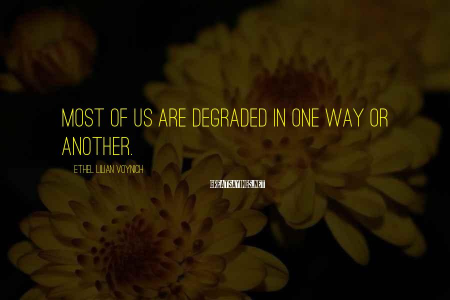 Ethel Lilian Voynich Sayings: Most of us are degraded in one way or another.