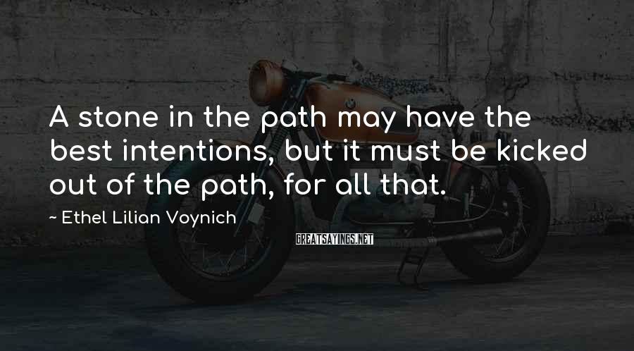 Ethel Lilian Voynich Sayings: A stone in the path may have the best intentions, but it must be kicked
