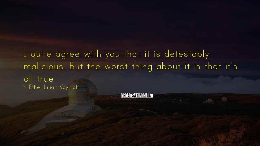 Ethel Lilian Voynich Sayings: I quite agree with you that it is detestably malicious. But the worst thing about