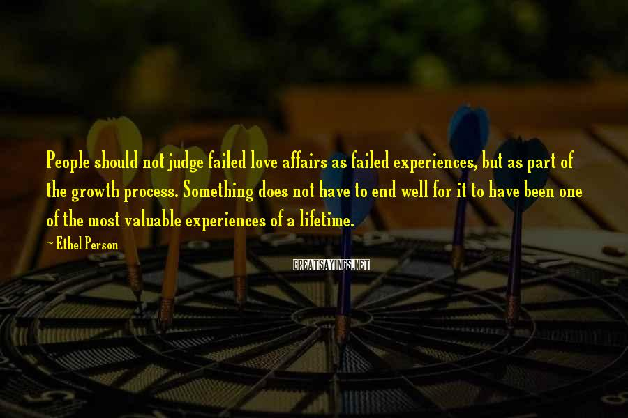 Ethel Person Sayings: People should not judge failed love affairs as failed experiences, but as part of the