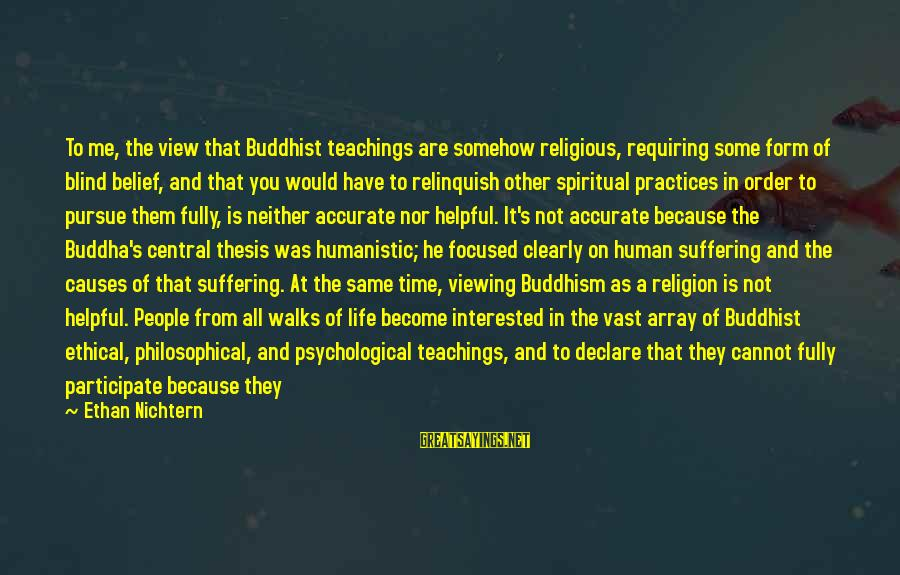 Ethical Practices Sayings By Ethan Nichtern: To me, the view that Buddhist teachings are somehow religious, requiring some form of blind
