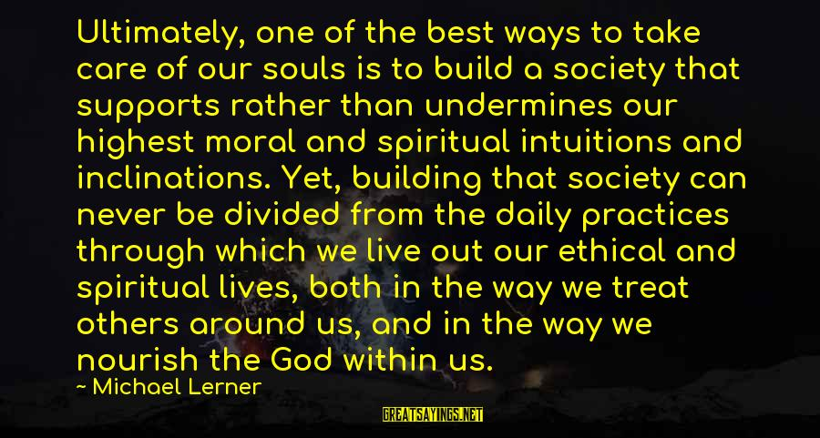 Ethical Practices Sayings By Michael Lerner: Ultimately, one of the best ways to take care of our souls is to build