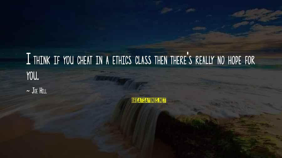 Ethics In School Sayings By Joe Hill: I think if you cheat in a ethics class then there's really no hope for