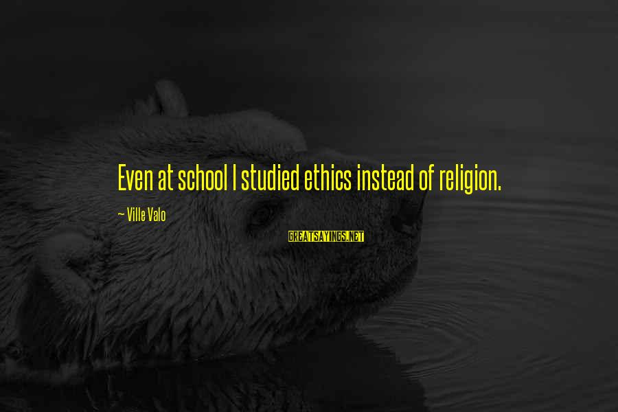 Ethics In School Sayings By Ville Valo: Even at school I studied ethics instead of religion.