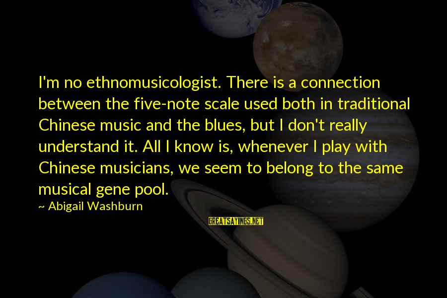 Ethnomusicologist Sayings By Abigail Washburn: I'm no ethnomusicologist. There is a connection between the five-note scale used both in traditional
