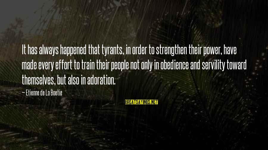 Etienne De Boetie Sayings By Etienne De La Boetie: It has always happened that tyrants, in order to strengthen their power, have made every