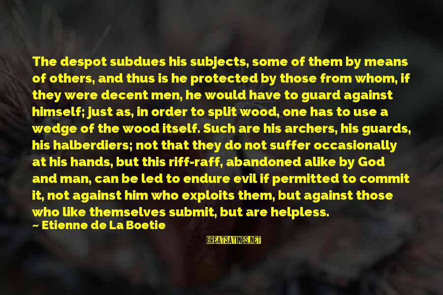 Etienne De Boetie Sayings By Etienne De La Boetie: The despot subdues his subjects, some of them by means of others, and thus is