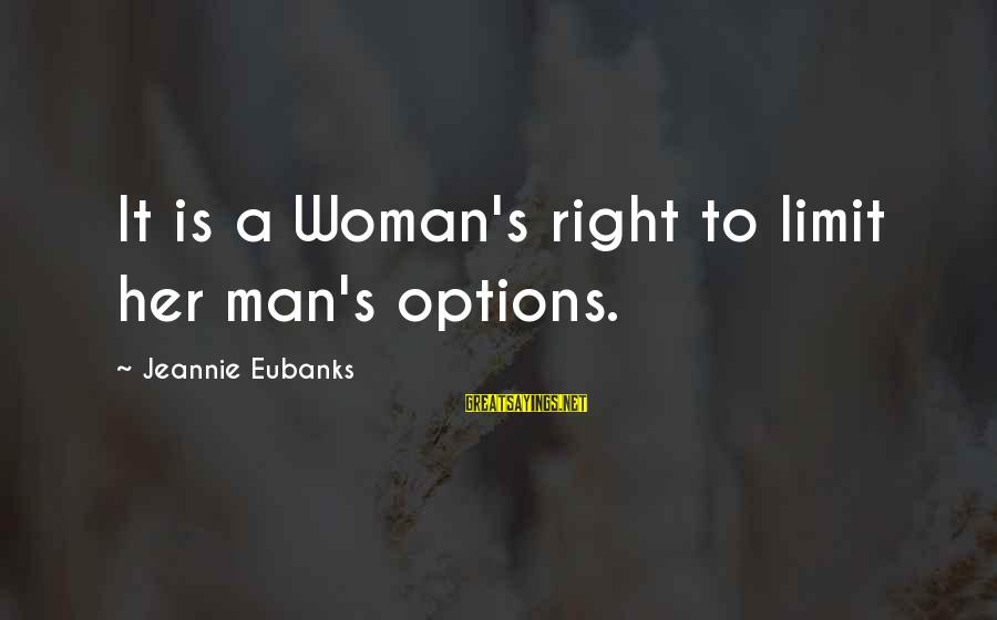 Eubanks Sayings By Jeannie Eubanks: It is a Woman's right to limit her man's options.