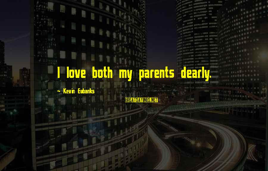 Eubanks Sayings By Kevin Eubanks: I love both my parents dearly.