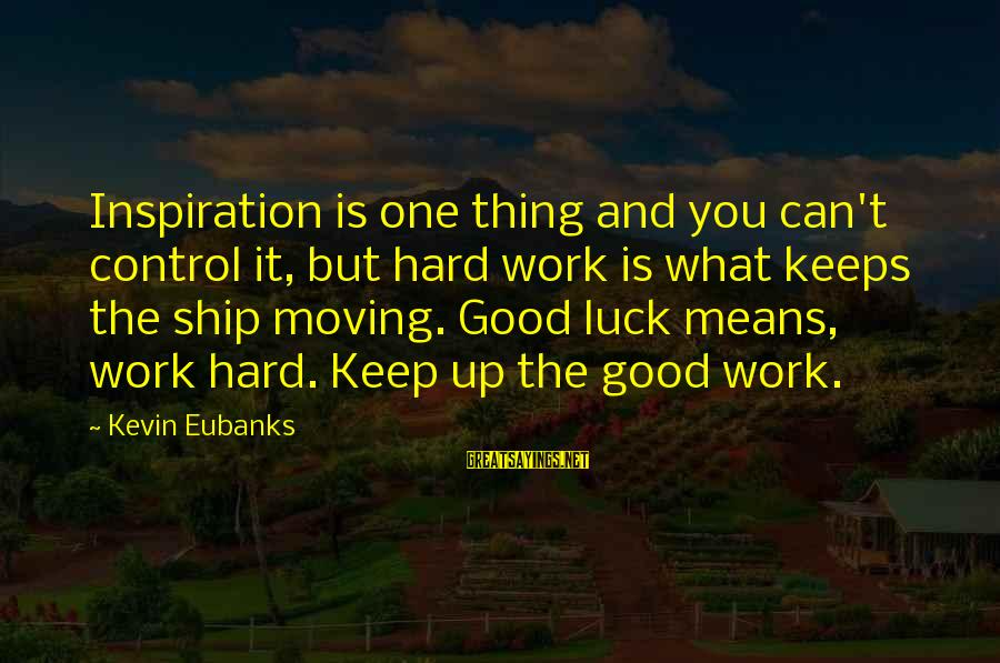 Eubanks Sayings By Kevin Eubanks: Inspiration is one thing and you can't control it, but hard work is what keeps