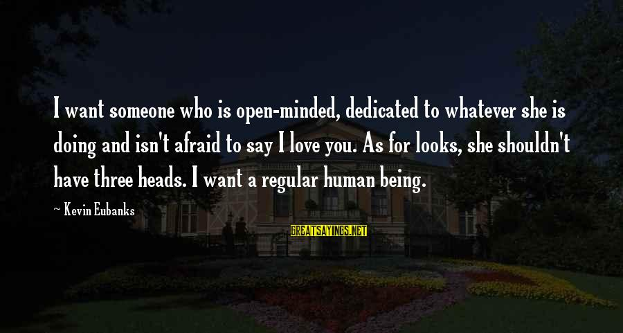 Eubanks Sayings By Kevin Eubanks: I want someone who is open-minded, dedicated to whatever she is doing and isn't afraid