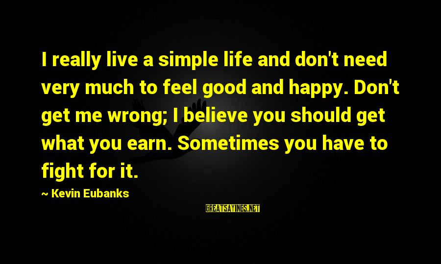 Eubanks Sayings By Kevin Eubanks: I really live a simple life and don't need very much to feel good and