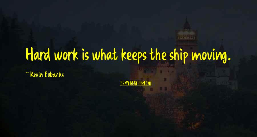 Eubanks Sayings By Kevin Eubanks: Hard work is what keeps the ship moving.