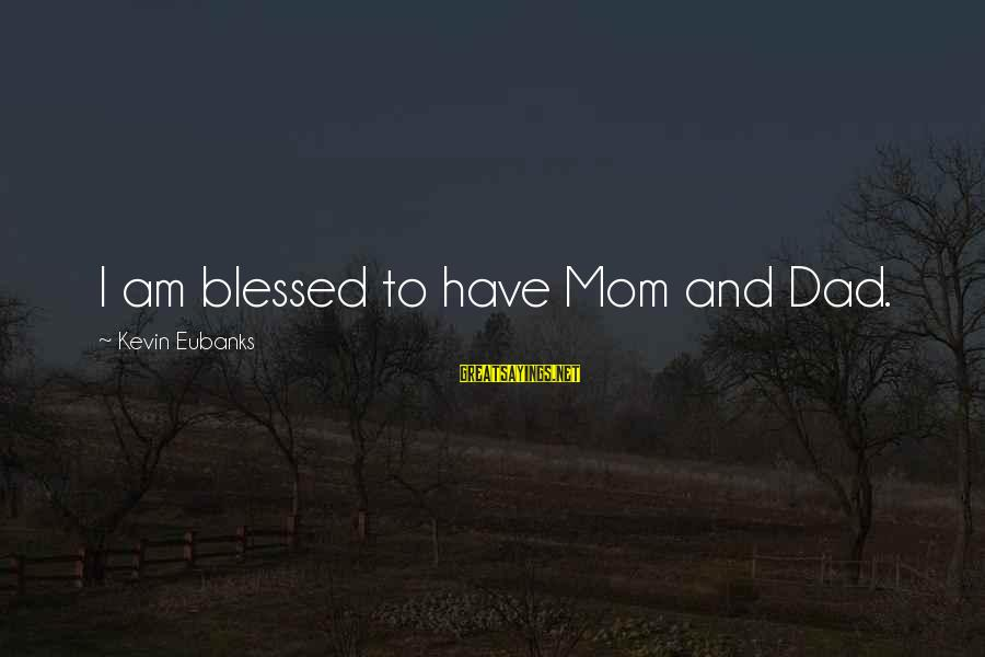 Eubanks Sayings By Kevin Eubanks: I am blessed to have Mom and Dad.