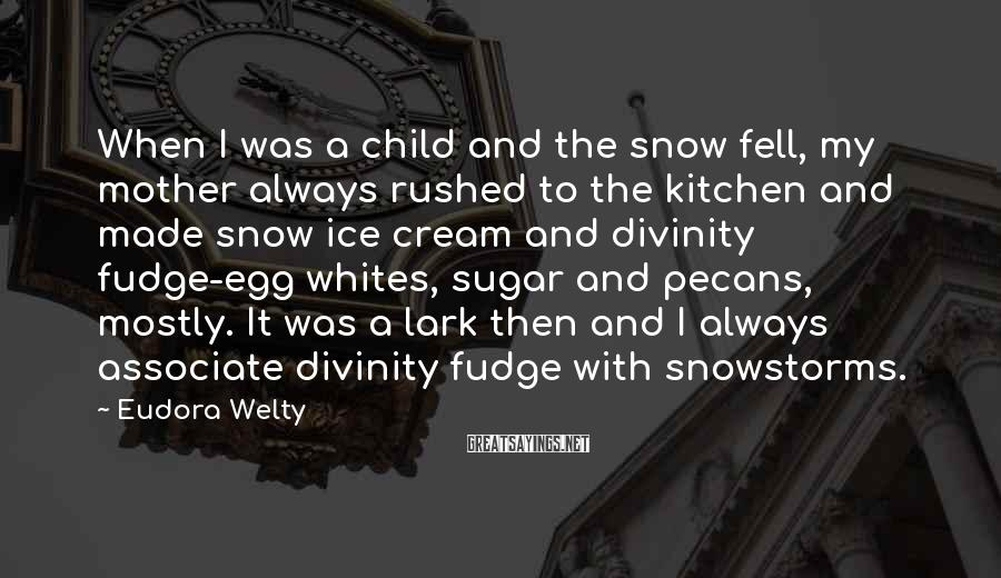 Eudora Welty Sayings: When I was a child and the snow fell, my mother always rushed to the